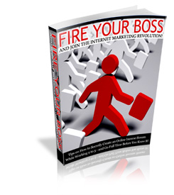 Fire Your Boss and Join The Internet Marketing Revolution